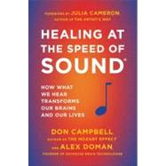 Healing at the Speed of Sound : How What We Hear Transforms Our Brains and Our Lives by Campbell, Don; Doman, Alex, 9780452298552