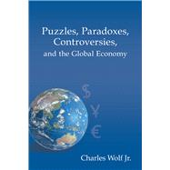 Puzzles, Paradoxes, Controversies, and the Global Economy by Wolf, Charles, Jr., 9780817918552