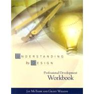 Understanding by Design: Professional Development Workbook by McTighe, Jay, 9780871208552