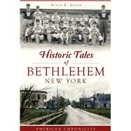 Historic Tales of Bethlehem, New York by Leath, Susan E., 9781467118552