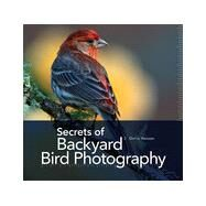 Secrets of Backyard Bird Photography by Hansen, J. Chris, 9781937538552