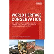 World Heritage Conservation: The World Heritage Convention, Linking Culture and Nature for Sustainable Development by Cave; Claire, 9780415728553