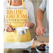 Williams-Sonoma Bride and Groom Cookbook : Recipes for Cooking Together by Gayle Pirie; John Clark, 9780743278553