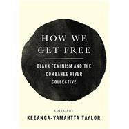 How We Get Free by Taylor, Keeanga-yamahtta, 9781608468553