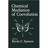 Chemical Mediation of Coevolution by Spencer, Kevin C., 9780126568554