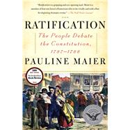 Ratification The People Debate the Constitution, 1787-1788 by Maier, Pauline, 9780684868554