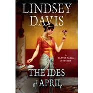 The Ides of April A Flavia Albia Mystery by Davis, Lindsey, 9781250048554