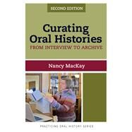 Curating Oral Histories, Second Edition: From Interview to Archive by MacKay,Nancy, 9781611328554