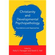 Christianity and Developmental Psychopathology by Flanagan, Kelly S.; Hall, Sarah E., 9780830828555