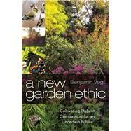 A New Garden Ethic by Vogt, Benjamin, 9780865718555