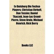 Ev Duisburg Die Füchse Players : Christian Ehrhoff, Dan Tessier, Daniel Tkaczuk, Jean-Luc Grand-Pierre, Steve Brule, Michael Henrich, Rick Berry by , 9781155618555