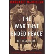 The War That Ended Peace by MACMILLAN, MARGARET, 9781400068555