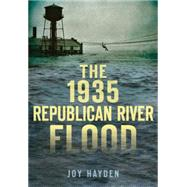 The 1935 Republican River Flood by Hayden, Joy, 9781626198555