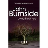 Living Nowhere by Burnside, John, 9780099448556