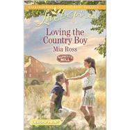 Loving the Country Boy by Ross, Mia, 9780373818556
