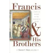 Francis and His Brothers : A Popular History of the Franciscan Friars by Monti, Dominic V., 9780867168556