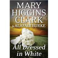 All Dressed in White by Clark, Mary Higgins; Burke, Alafair, 9781501108556