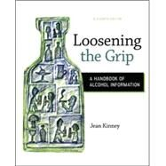 Loosening the Grip: A Handbook of Alcohol Information by Kinney, Jean, 9780078028557