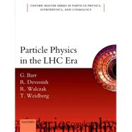 Particle Physics in the LHC era by Barr, Giles; Devenish, Robin; Walczak, Roman; Weidberg, Tony, 9780198748557