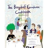 The Bergdorf Goodman Cookbook by Silverman, Laura; Rubinstein, Hal; Kakanias, Konstantin, 9780062318558