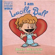 I Am Lucille Ball by Meltzer, Brad; Eliopoulos, Christopher, 9780525428558