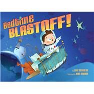 Bedtime Blastoff! by Reynolds, Luke; Yamada, Mike, 9780545778558
