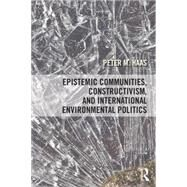 Epistemic Communities, Constructivism, and International Environmental Politics by Haas DONOTUSE; Peter, 9781138858558