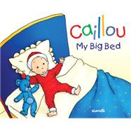 Caillou : My Big Bed by Unknown, 9782894508558
