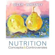 Nutrition : Concepts and Controversies by Sizer,Frances, 9781133108559