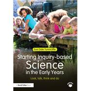 Starting Inquiry-based Science in the Early Years: Look, talk, think and do by Tunnicliffe; Sue Dale, 9781138778559
