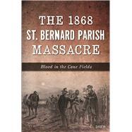 The 1868 St. Bernard Parish Massacre by Dier, C., 9781625858559