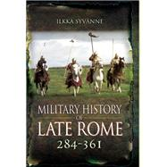 Military History of Late Rome 284 to 361 by Syvanne, Ilkka, Dr., 9781848848559