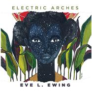 Electric Arches by Ewing, Eve L., 9781608468560