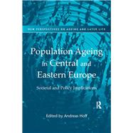 Population Ageing in Central and Eastern Europe: Societal and Policy Implications by Hoff,Andreas;Hoff,Andreas, 9781138278561