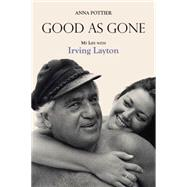 Good As Gone: My Life With Irving Layton by Pottier, Anna, 9781459728561