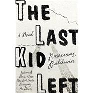 The Last Kid Left A Novel by Baldwin, Rosecrans, 9780374298562