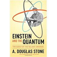 Einstein and the Quantum: The Quest of the Valiant Swabian by Stone, A. Douglas; Stone, A. Douglas, 9780691168562