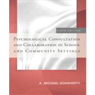 Psychological Consultation and Collaboration in School and Community Settings by Dougherty, A. Michael, 9781285098562