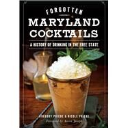 Forgotten Maryland Cocktails by Priebe, Gregory; Priebe, Nicole; Joseph, Aaron, 9781626198562