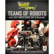 Build Your Own Teams of Robots with LEGO® Mindstorms® NXT and Bluetooth® by Hughes, Cameron; Hughes, Tracey; Watkins, Trevor; Kramer, Bob, 9780071798563