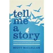 Tell Me a Story : Finding God (and Ourselves) Through Narrative by McClellan, Scott; Goins, Jeff, 9780802408563