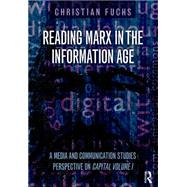 Reading Marx in the Information Age: A Media and Communication Studies Perspective on Capital Volume 1 by Fuchs; Christian, 9781138948563
