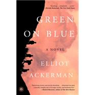 Green on Blue A Novel by Ackerman, Elliot, 9781476778563