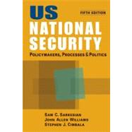 US National Security: Policymakers, Processes and Politics by Sarkesian, Sam C., 9781588268563