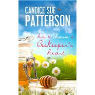 How to Charm a Beekeeper's Heart by Patterson, Candice Sue, 9781611168563
