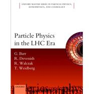 Particle Physics in the LHC era by Barr, Giles; Devenish, Robin; Walczak, Roman; Weidberg, Tony, 9780198748564