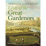 Lives of the Great Gardeners by Anderton, Stephen, 9780500518564