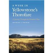 A Week in Yellowstone's Thorofare by Yochim, Michael J., 9780870718564