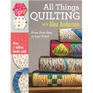 All Things Quilting With Alex Anderson by Anderson, Alex, 9781607058564