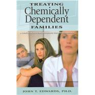 Treating Chemically Dependent Families : A Practical Systems Approach for Professionals by Edwards, John T., 9780935908565